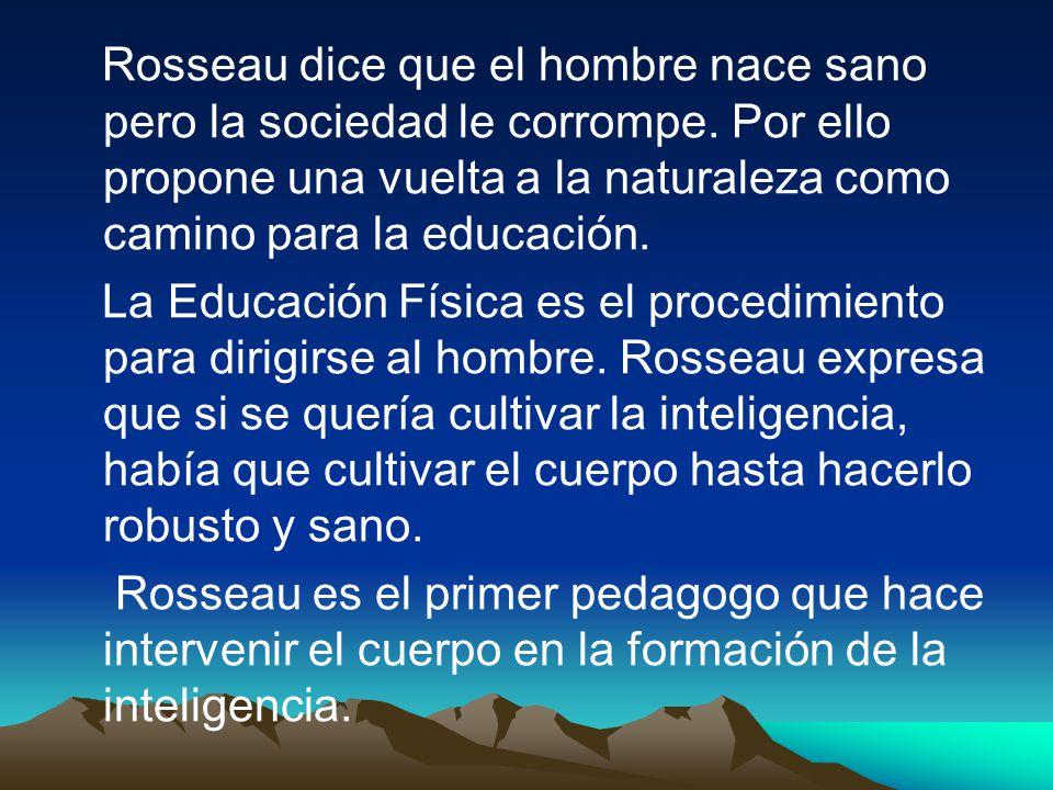 Rosseau dice que el hombre nace sano pero la sociedad le corrompe