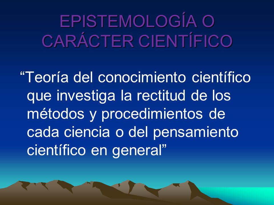 EPISTEMOLOGÍA O CARÁCTER CIENTÍFICO