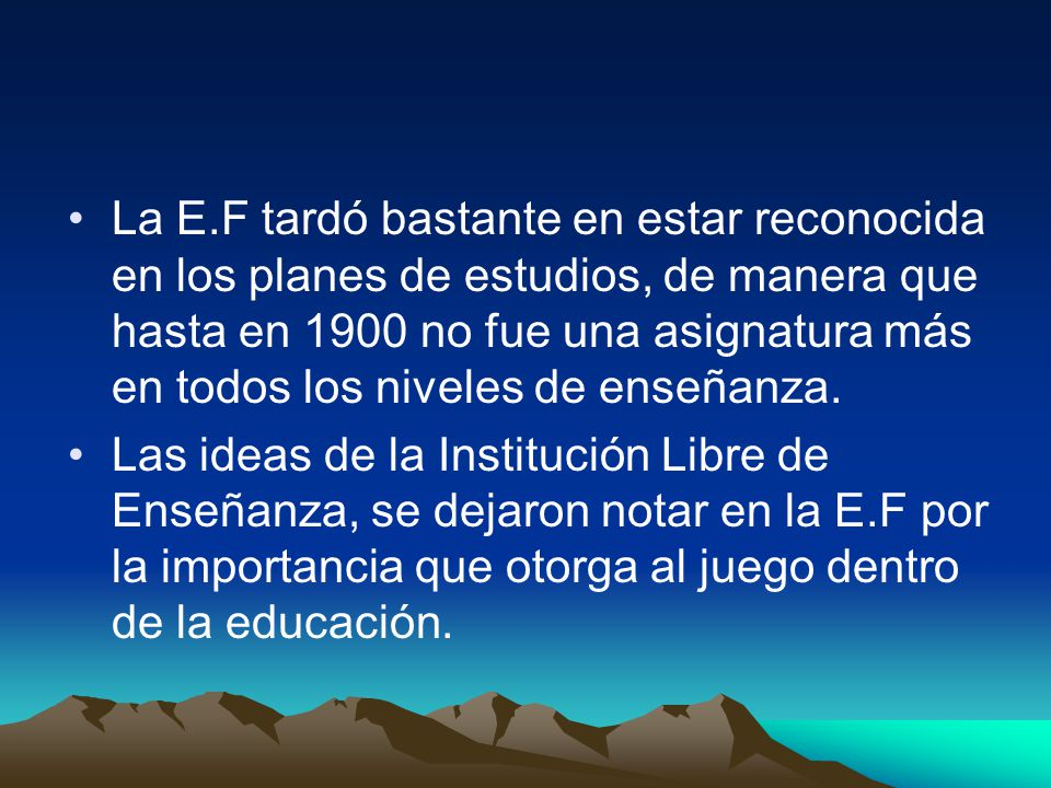 La E.F tardó bastante en estar reconocida en los planes de estudios, de manera que hasta en 1900 no fue una asignatura más en todos los niveles de enseñanza.