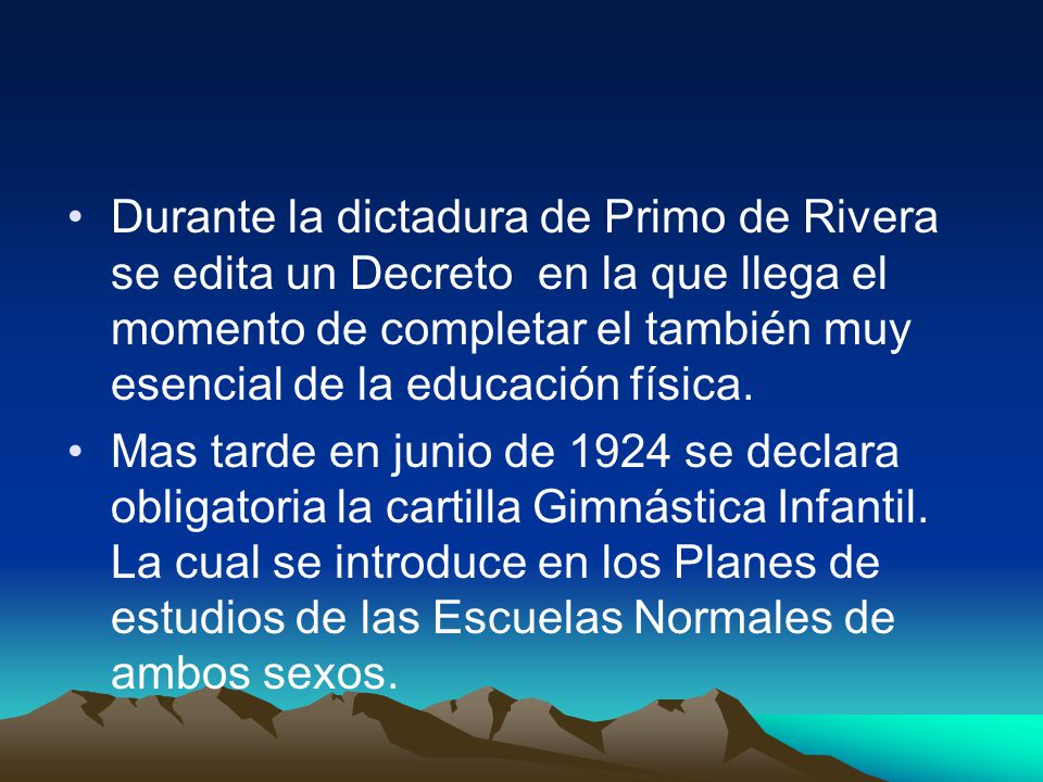 Durante la dictadura de Primo de Rivera se edita un Decreto en la que llega el momento de completar el también muy esencial de la educación física.