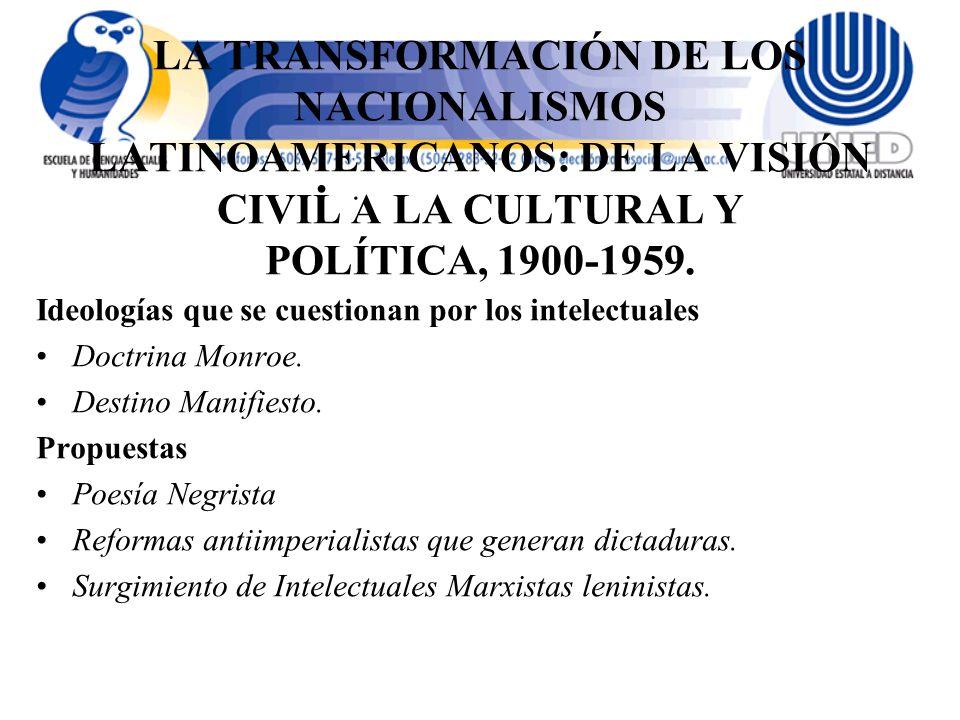 LA TRANSFORMACIÓN DE LOS NACIONALISMOS LATINOAMERICANOS: DE LA VISIÓN CIVIL A LA CULTURAL Y POLÍTICA, 1900-1959.