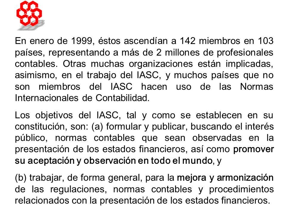 En enero de 1999, éstos ascendían a 142 miembros en 103 países, representando a más de 2 millones de profesionales contables. Otras muchas organizaciones están implicadas, asimismo, en el trabajo del IASC, y muchos países que no son miembros del IASC hacen uso de las Normas Internacionales de Contabilidad.