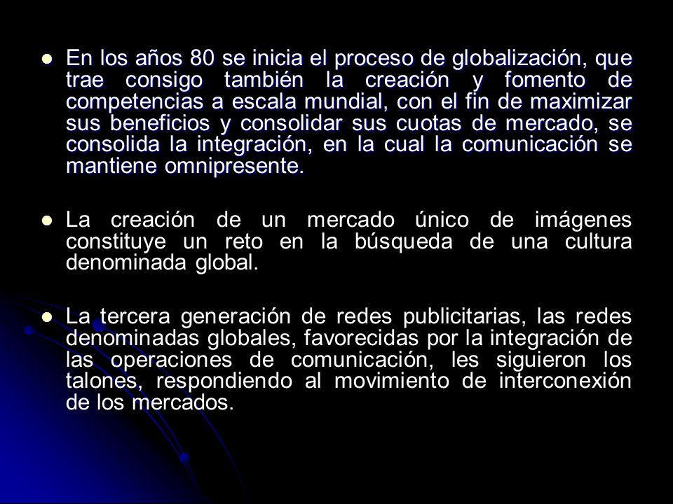 En los años 80 se inicia el proceso de globalización, que trae consigo también la creación y fomento de competencias a escala mundial, con el fin de maximizar sus beneficios y consolidar sus cuotas de mercado, se consolida la integración, en la cual la comunicación se mantiene omnipresente.