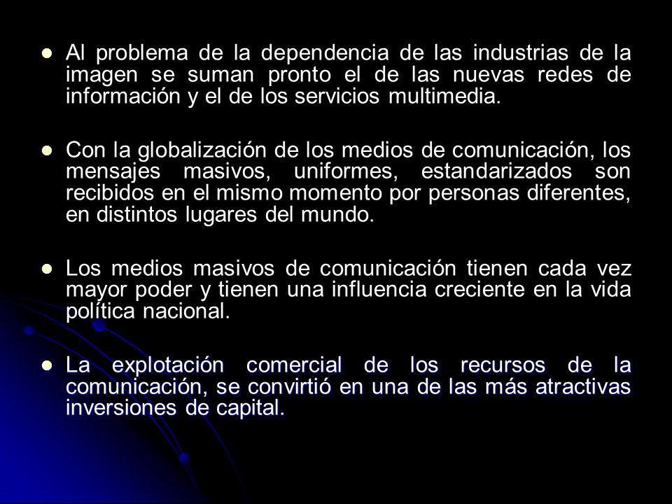 Al problema de la dependencia de las industrias de la imagen se suman pronto el de las nuevas redes de información y el de los servicios multimedia.