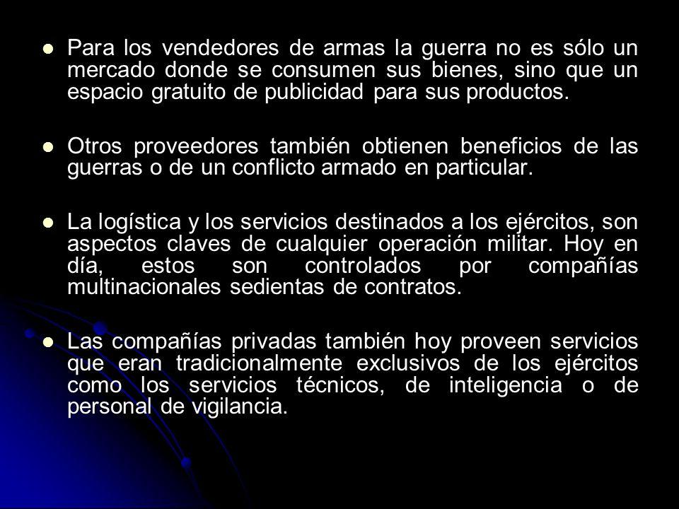 Para los vendedores de armas la guerra no es sólo un mercado donde se consumen sus bienes, sino que un espacio gratuito de publicidad para sus productos.