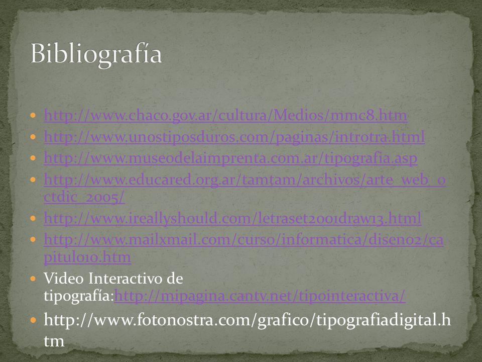 Bibliografía http://www.fotonostra.com/grafico/tipografiadigital.h tm