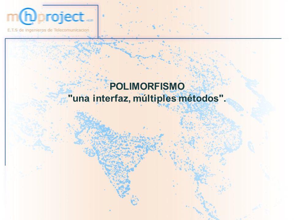 POLIMORFISMO una interfaz, múltiples métodos .