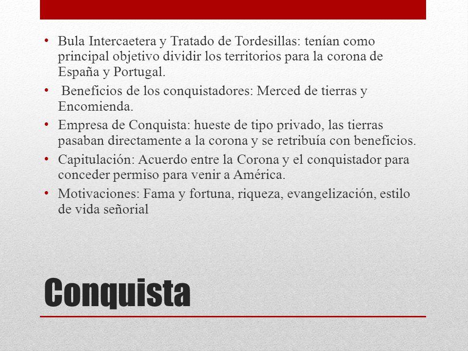 Bula Intercaetera y Tratado de Tordesillas: tenían como principal objetivo dividir los territorios para la corona de España y Portugal.