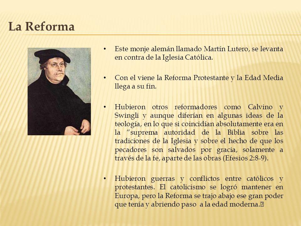 La Reforma Este monje alemán llamado Martín Lutero, se levanta en contra de la Iglesia Católica.