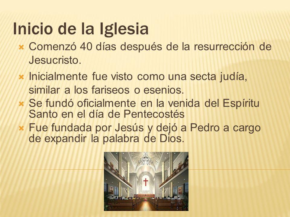 Inicio de la Iglesia Comenzó 40 días después de la resurrección de Jesucristo.