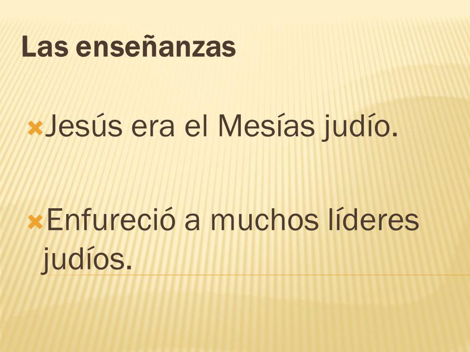 Jesús era el Mesías judío. Enfureció a muchos líderes judíos.