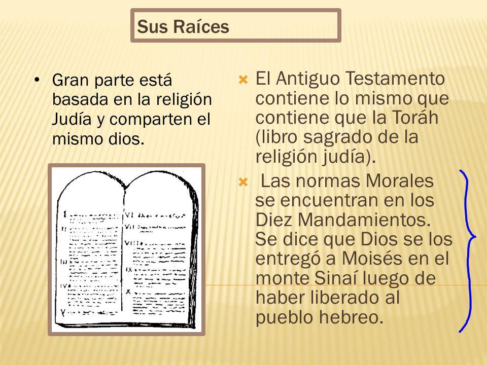 Sus Raíces Gran parte está basada en la religión Judía y comparten el mismo dios.
