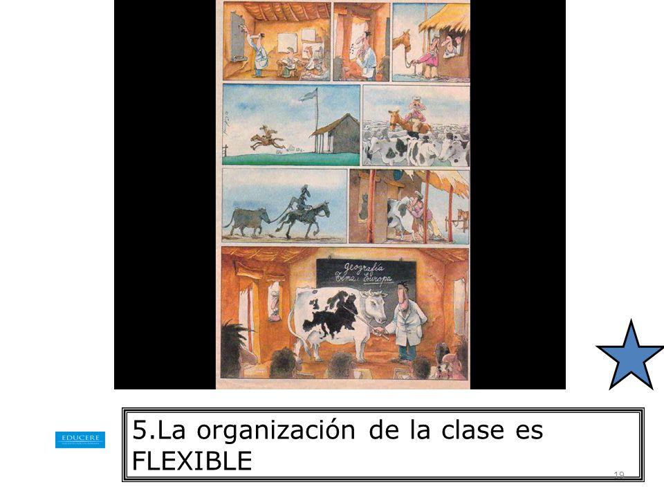 5.La organización de la clase es FLEXIBLE
