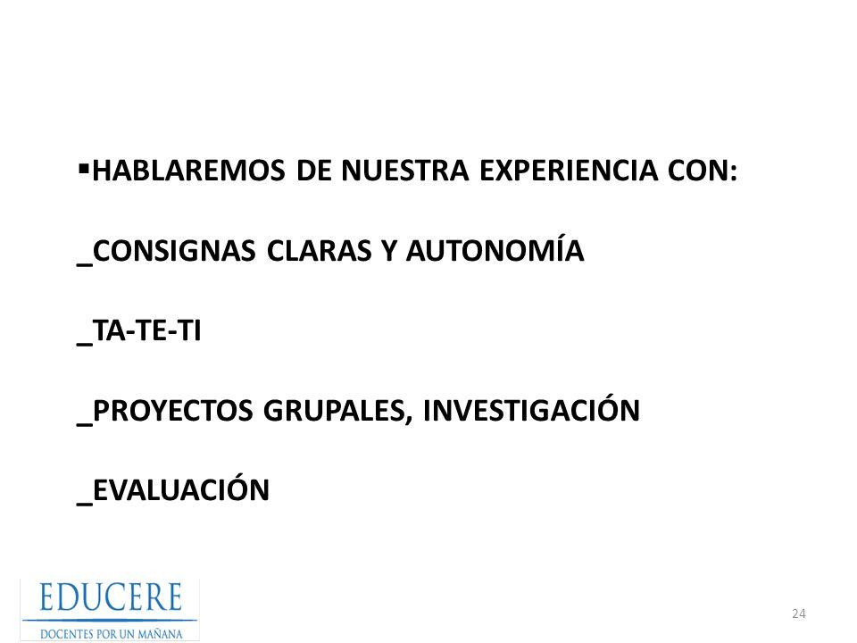 HABLAREMOS DE NUESTRA EXPERIENCIA CON: _CONSIGNAS CLARAS Y AUTONOMÍA _TA-TE-TI _PROYECTOS GRUPALES, INVESTIGACIÓN _EVALUACIÓN