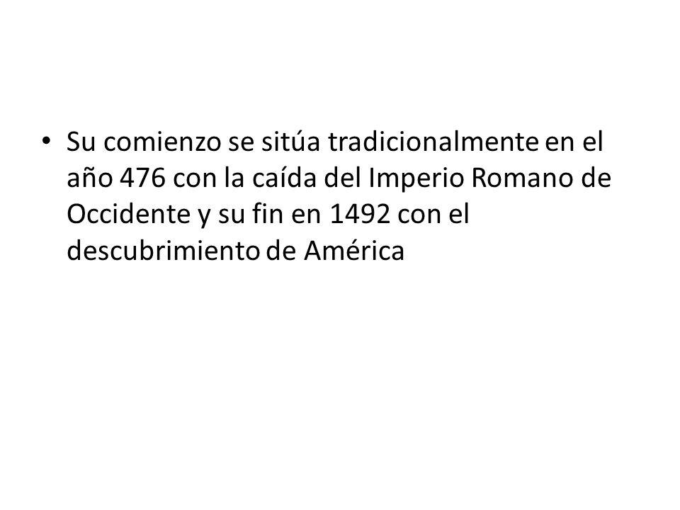 Su comienzo se sitúa tradicionalmente en el año 476 con la caída del Imperio Romano de Occidente y su fin en 1492 con el descubrimiento de América