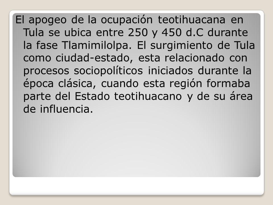 El apogeo de la ocupación teotihuacana en Tula se ubica entre 250 y 450 d.C durante la fase Tlamimilolpa.