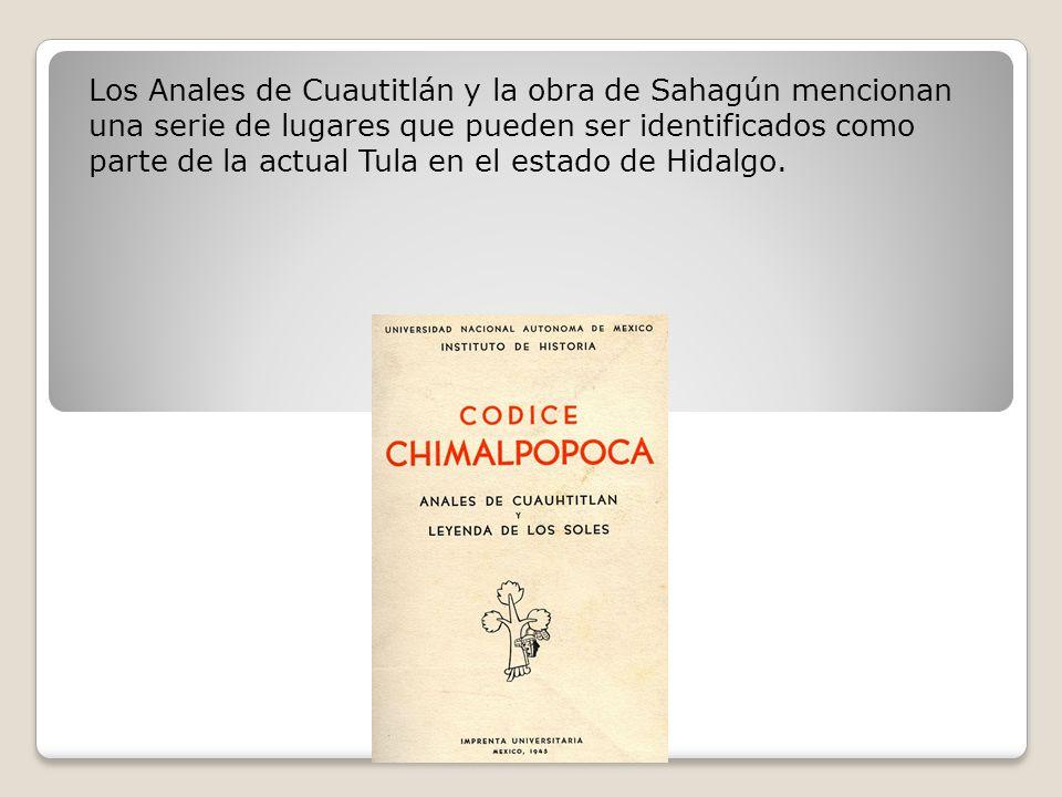 Los Anales de Cuautitlán y la obra de Sahagún mencionan una serie de lugares que pueden ser identificados como parte de la actual Tula en el estado de Hidalgo.