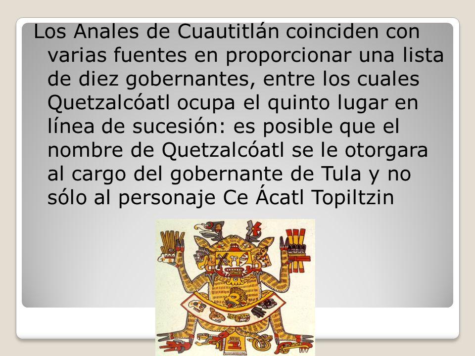 Los Anales de Cuautitlán coinciden con varias fuentes en proporcionar una lista de diez gobernantes, entre los cuales Quetzalcóatl ocupa el quinto lugar en línea de sucesión: es posible que el nombre de Quetzalcóatl se le otorgara al cargo del gobernante de Tula y no sólo al personaje Ce Ácatl Topiltzin