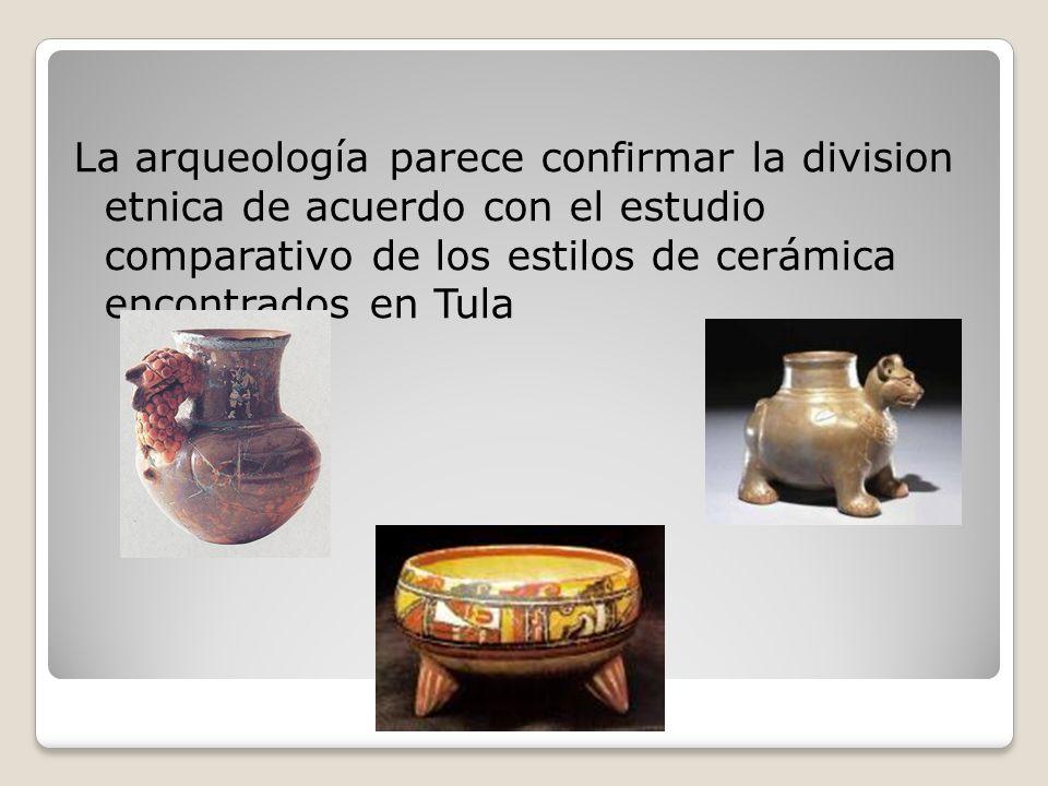 La arqueología parece confirmar la division etnica de acuerdo con el estudio comparativo de los estilos de cerámica encontrados en Tula