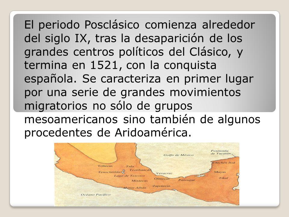 El periodo Posclásico comienza alrededor del siglo IX, tras la desaparición de los grandes centros políticos del Clásico, y termina en 1521, con la conquista española.