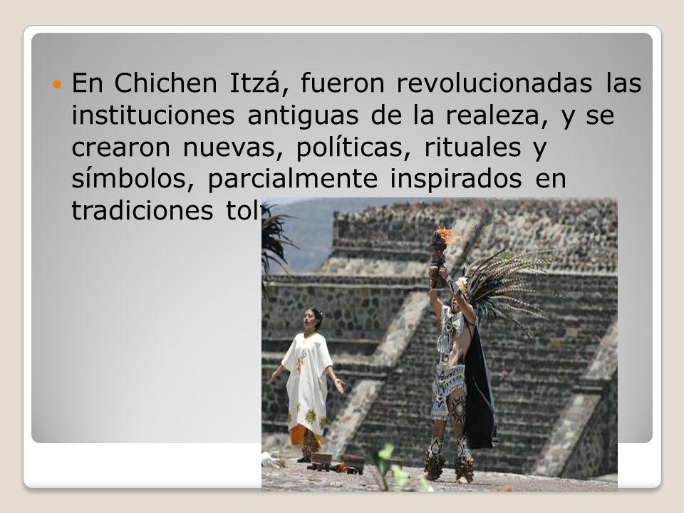 En Chichen Itzá, fueron revolucionadas las instituciones antiguas de la realeza, y se crearon nuevas, políticas, rituales y símbolos, parcialmente inspirados en tradiciones toltecas.