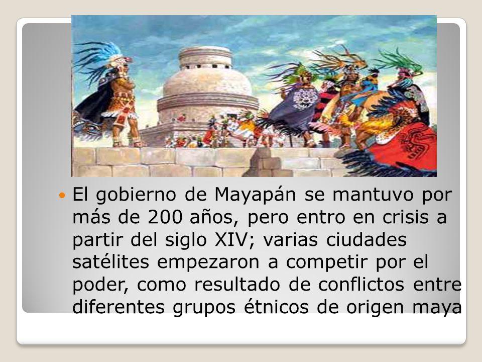 El gobierno de Mayapán se mantuvo por más de 200 años, pero entro en crisis a partir del siglo XIV; varias ciudades satélites empezaron a competir por el poder, como resultado de conflictos entre diferentes grupos étnicos de origen maya