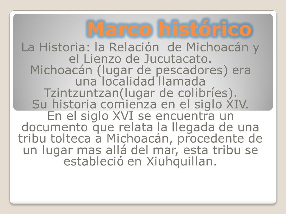 Marco histórico La Historia: la Relación de Michoacán y el Lienzo de Jucutacato.
