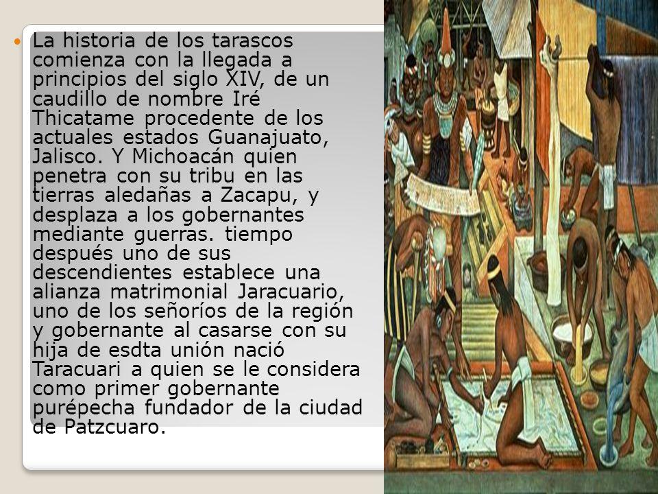 La historia de los tarascos comienza con la llegada a principios del siglo XIV, de un caudillo de nombre Iré Thicatame procedente de los actuales estados Guanajuato, Jalisco.