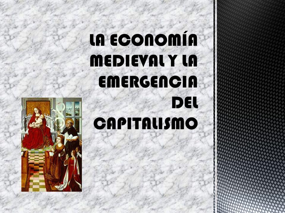 LA ECONOMÍA MEDIEVAL Y LA EMERGENCIA DEL CAPITALISMO