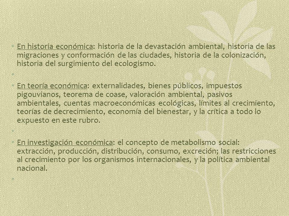 En historia económica: historia de la devastación ambiental, historia de las migraciones y conformación de las ciudades, historia de la colonización, historia del surgimiento del ecologismo.