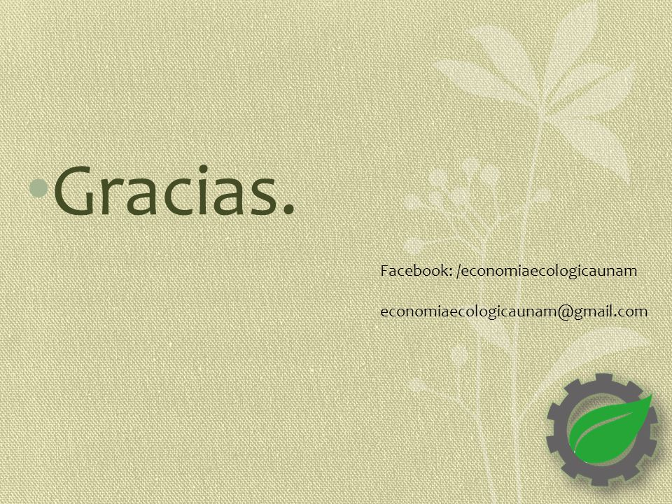 Gracias. Facebook: /economiaecologicaunam