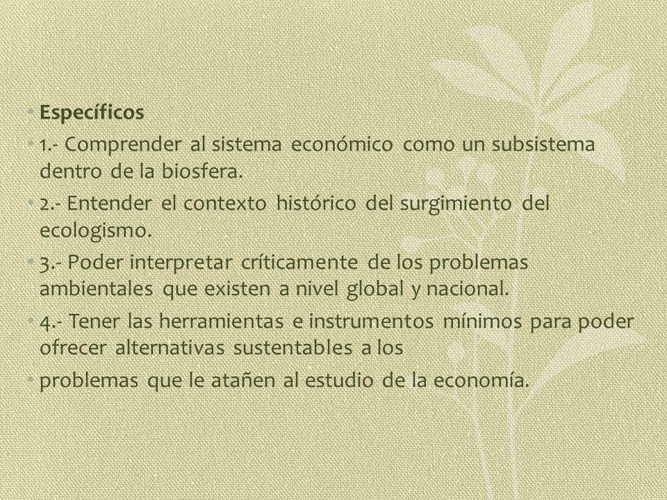 Específicos 1.- Comprender al sistema económico como un subsistema dentro de la biosfera.