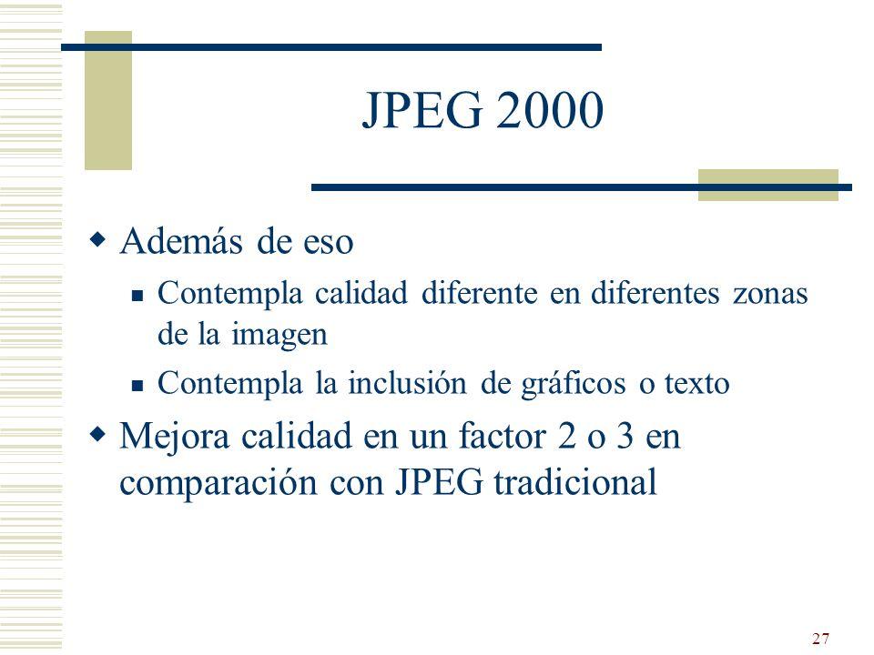 JPEG 2000Además de eso. Contempla calidad diferente en diferentes zonas de la imagen. Contempla la inclusión de gráficos o texto.