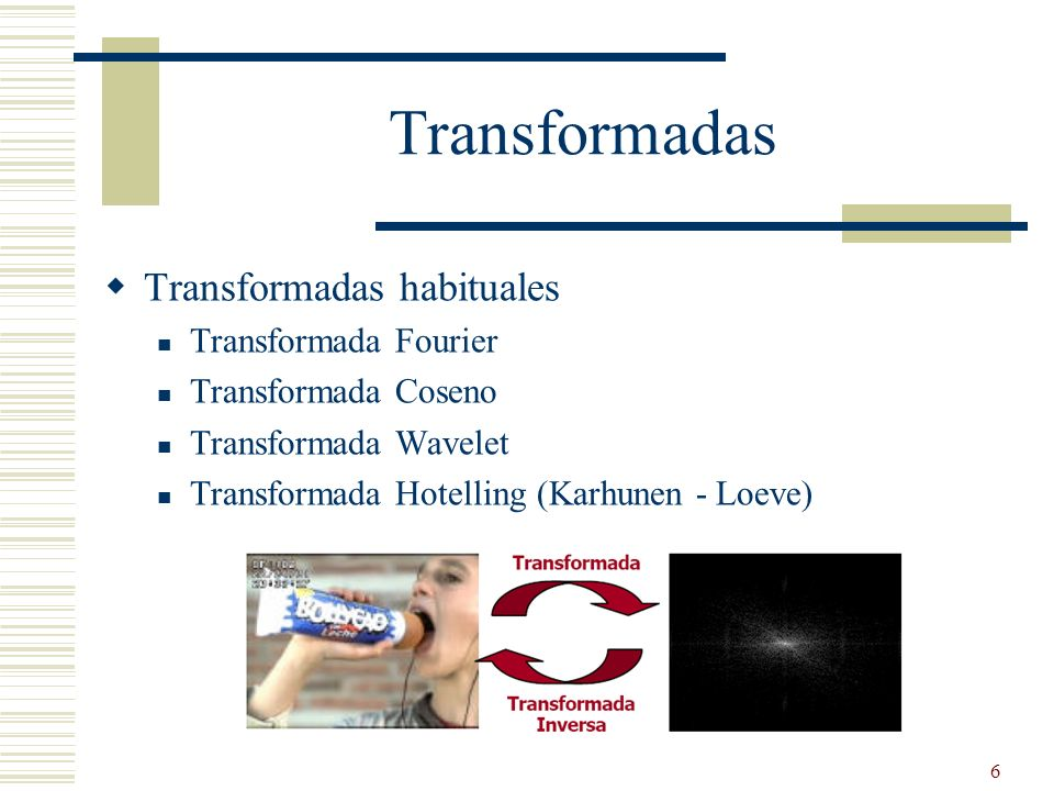 Transformadas Transformadas habituales Transformada Fourier