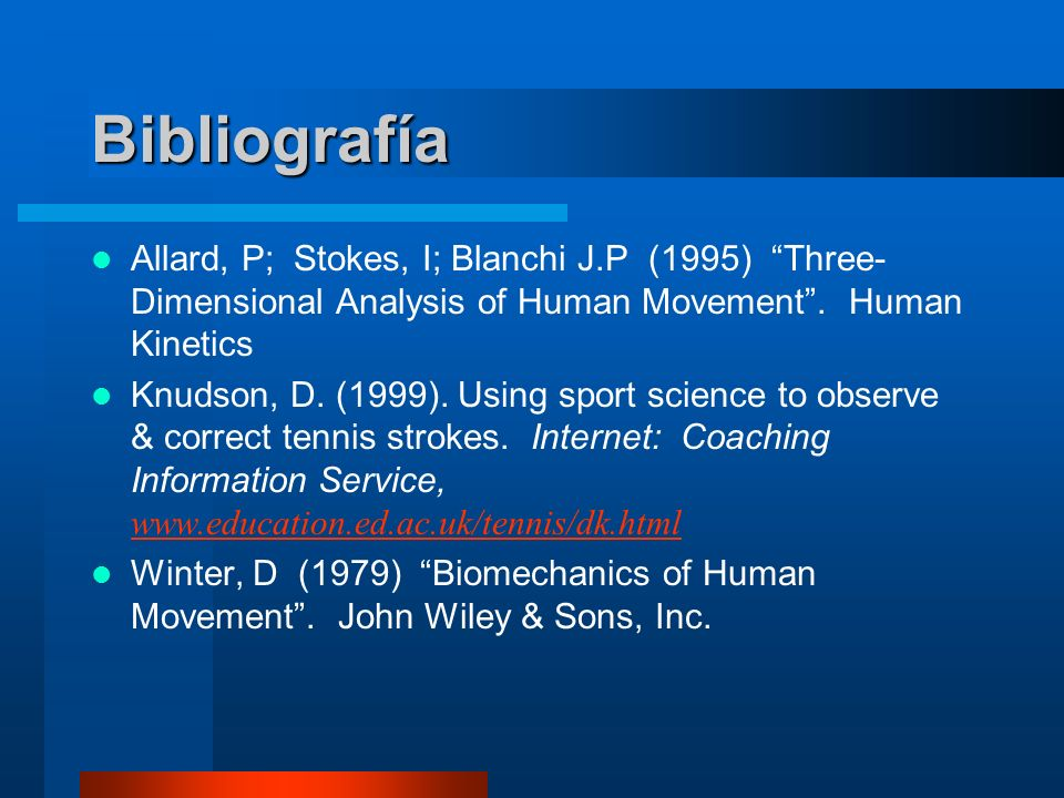 BibliografíaAllard, P; Stokes, I; Blanchi J.P (1995) Three-Dimensional Analysis of Human Movement . Human Kinetics.