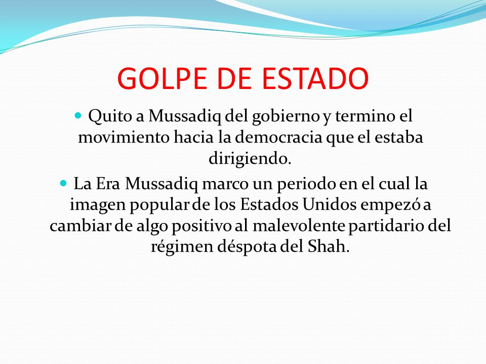 GOLPE DE ESTADO Quito a Mussadiq del gobierno y termino el movimiento hacia la democracia que el estaba dirigiendo.