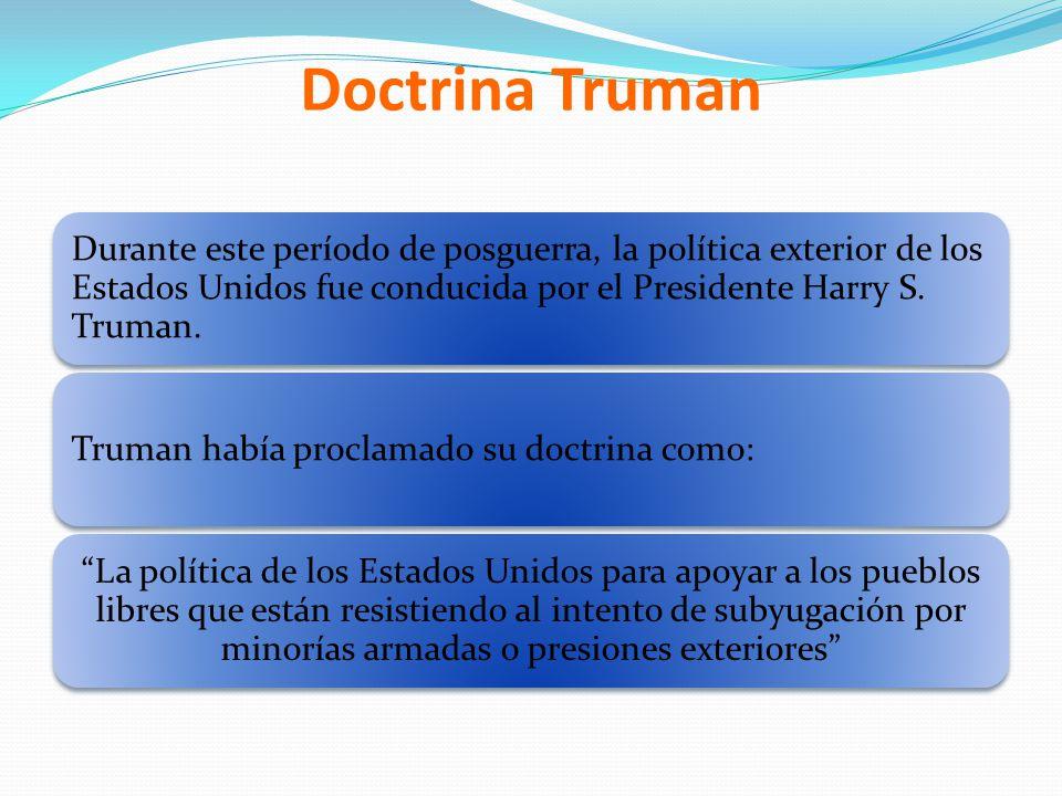 Doctrina Truman Durante este período de posguerra, la política exterior de los Estados Unidos fue conducida por el Presidente Harry S. Truman.