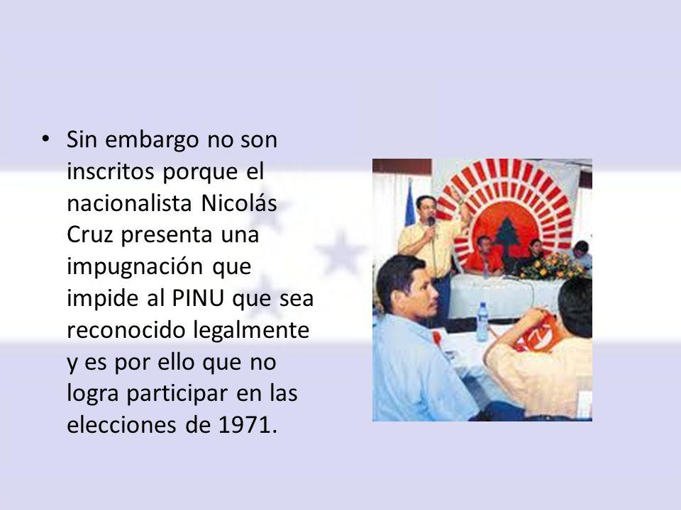 Sin embargo no son inscritos porque el nacionalista Nicolás Cruz presenta una impugnación que impide al PINU que sea reconocido legalmente y es por ello que no logra participar en las elecciones de 1971.