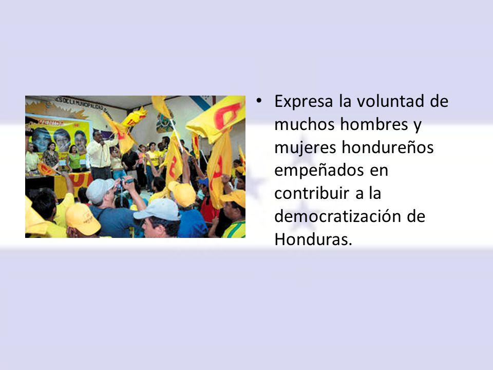 Expresa la voluntad de muchos hombres y mujeres hondureños empeñados en contribuir a la democratización de Honduras.