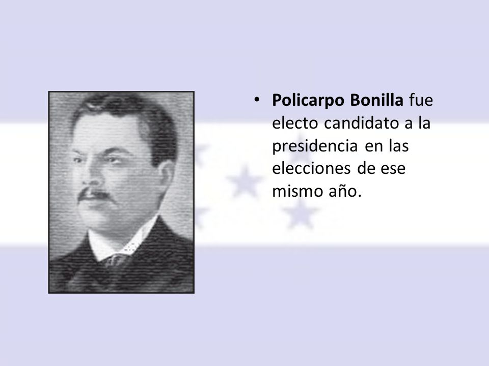Policarpo Bonilla fue electo candidato a la presidencia en las elecciones de ese mismo año.