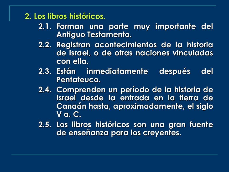 Los libros históricos. 2.1. Forman una parte muy importante del Antiguo Testamento.
