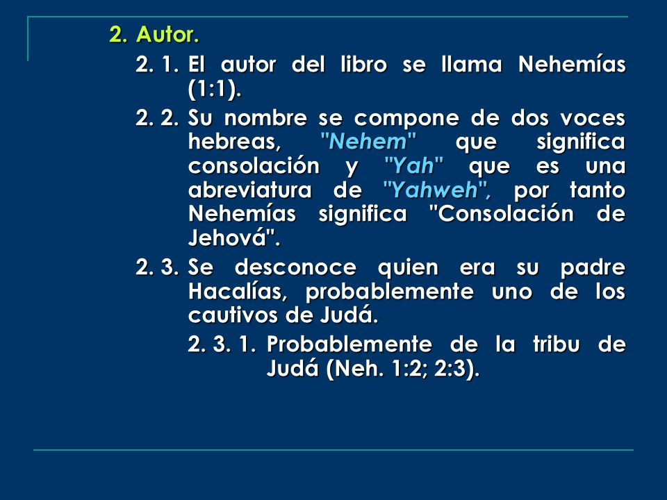 Autor. 2. 1. El autor del libro se llama Nehemías (1:1).