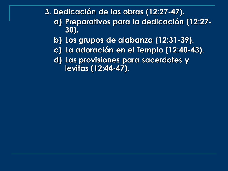 3. Dedicación de las obras (12:27-47).