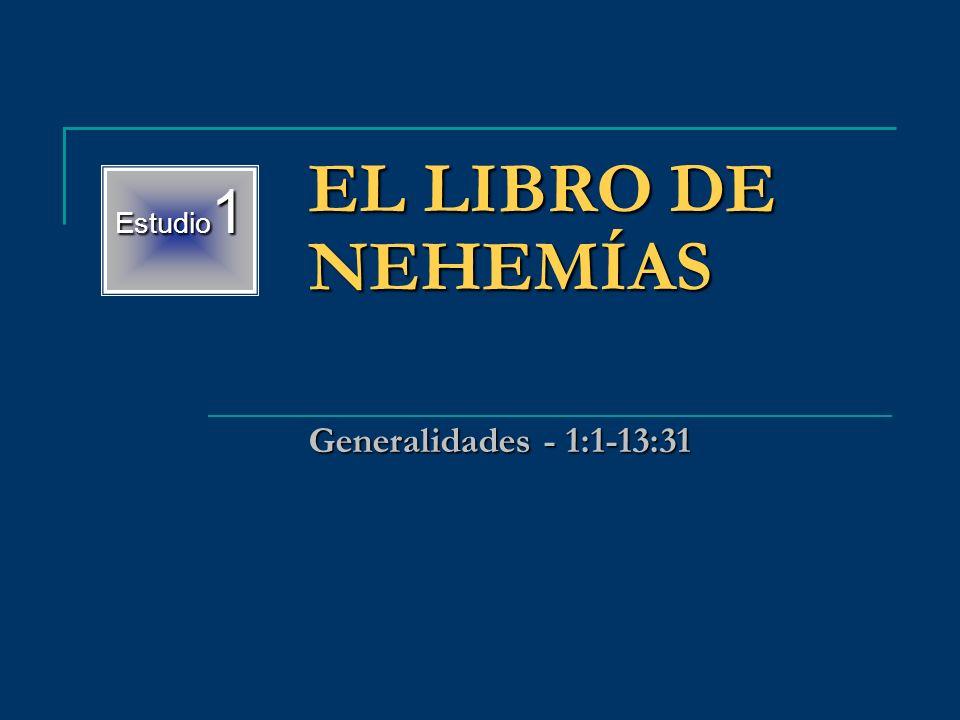 Estudio1 EL LIBRO DE NEHEMÍAS Generalidades - 1:1-13:31