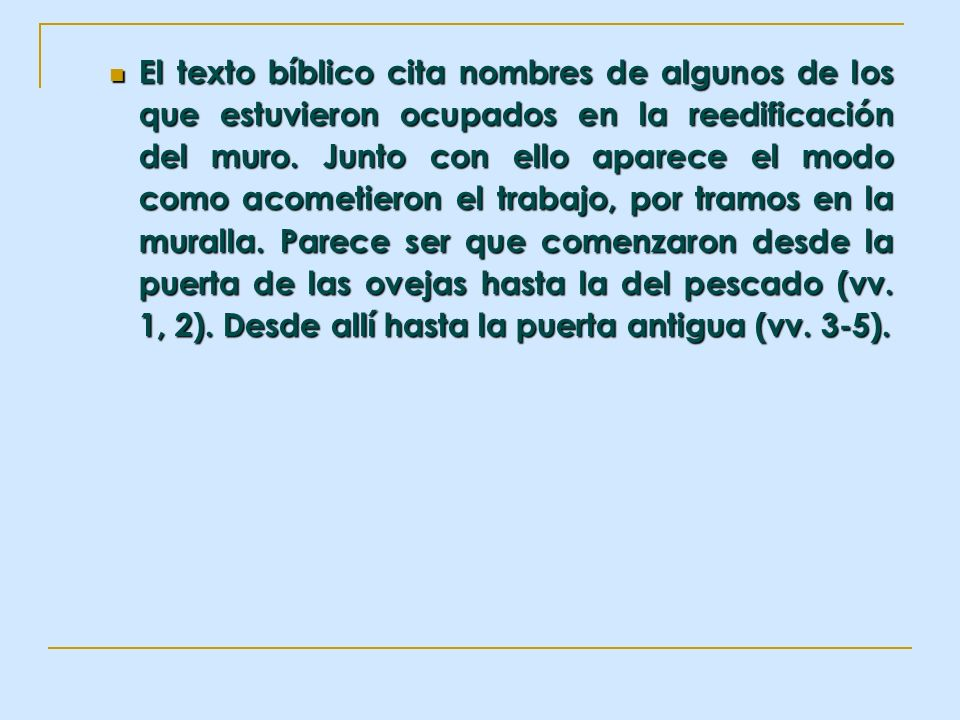 El texto bíblico cita nombres de algunos de los que estuvieron ocupados en la reedificación del muro.