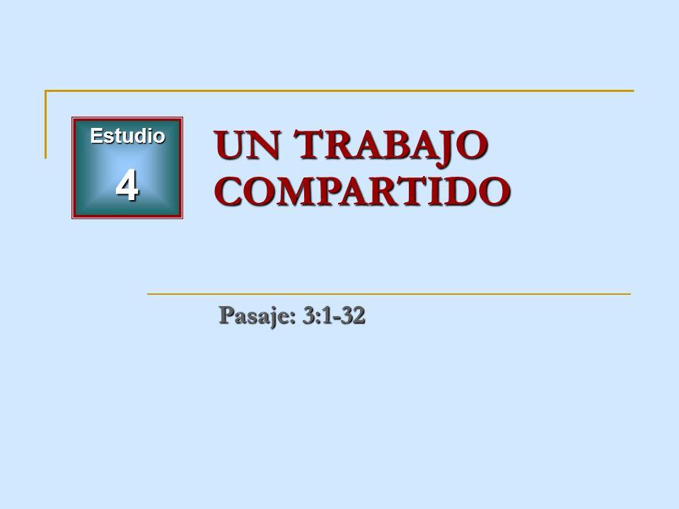 Estudio 4 UN TRABAJO COMPARTIDO Pasaje: 3:1-32