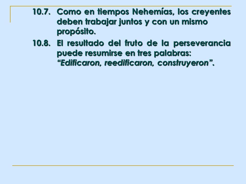 10. 7. Como en tiempos Nehemías, los creyentes
