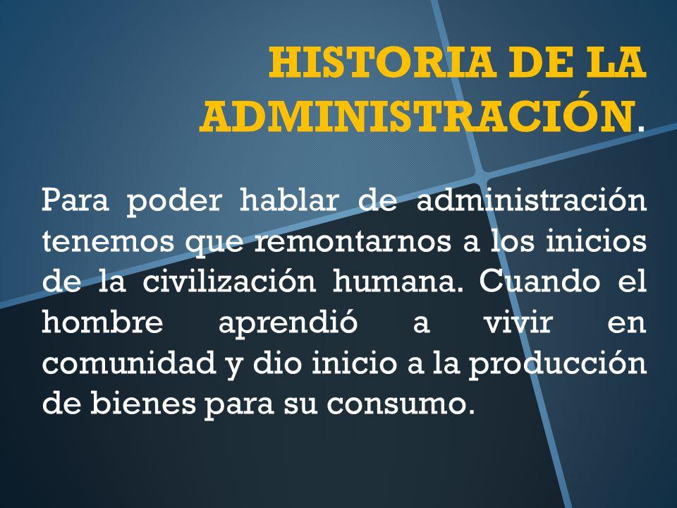 HISTORIA DE LA ADMINISTRACIÓN.