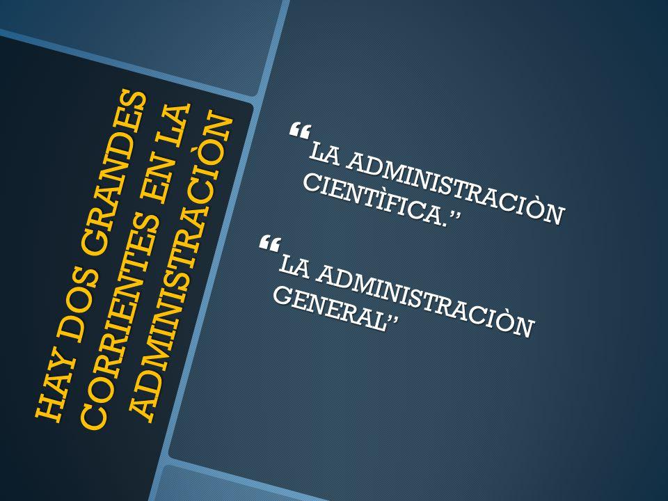 HAY DOS GRANDES CORRIENTES EN LA ADMINISTRACIÒN