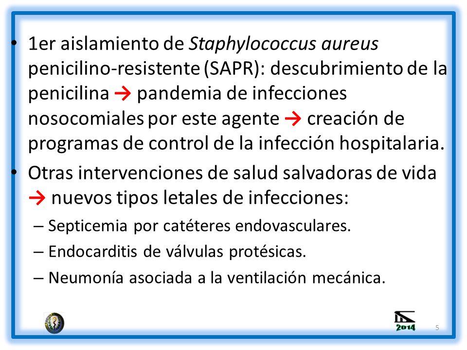 1er aislamiento de Staphylococcus aureus penicilino-resistente (SAPR): descubrimiento de la penicilina → pandemia de infecciones nosocomiales por este agente → creación de programas de control de la infección hospitalaria.